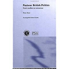【クリックでお店のこの商品のページへ】Postwar British Politics: From Conflict to Consensus (Routledge/PSA Political Studies Series): Peter Kerr: 洋書