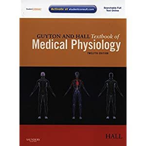 Guyton and Hall Textbook of Medical Physiology: with STUDENT CONSULT Online Access, 12e (Guyton Physiology)