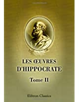 Les oeuvres d'Hippocrate: Tome 2