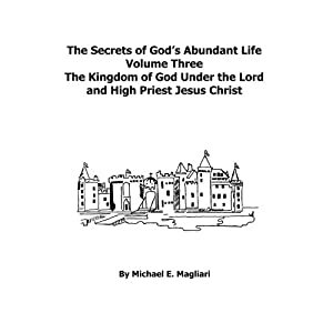 The Secrets of God's Abundant Life: The Kingdom of God Under the Lord: Volume 3