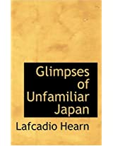 Glimpses of Unfamiliar Japan