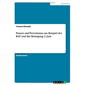 Frauen Und Terrorismus Am Beispiel Der RAF Und Der Bewegung 2. Juni (German Edition)