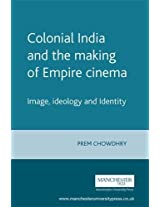 Colonial India and the Making of Empire Cinema: Image, Ideology and Identity