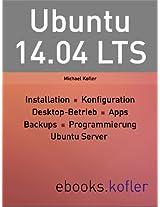 Ubuntu 14.04: Installation, Konfiguration,  Desktop-Anwendung, Programmierung, Root-Server-Einsatz. (German Edition)