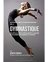 Le Programme Complet De Formation D'endurance Pour La Gymnastique: Developper La Flexibilite, La Vitesse, L'agilite Et La Resistance Grace a La Formation De L'endurance Et a La Nutrition