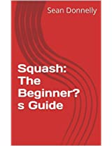 Squash: The Beginner's Guide