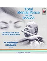 Total Mental Peace Through Raagas: Natural and True Music for Total Mental Peace