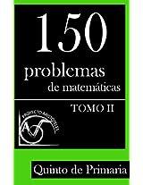150 Problemas de Matemáticas para Quinto de Primaria (Tomo 2) (Colección de Problemas para 5º de Primaria) (Spanish Edition)