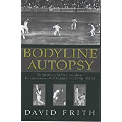 Bodyline Autopsy: The Full Story of the Most Sensational Test Cricket Series - England v Australia 1932- 3