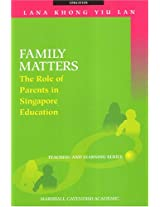 Family Matters: The Role of Parents in Singapore Education (Contemporary Issues in Education)