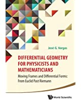Differential Geometry For Physicists And Mathematicians: Moving Frames And Differential Forms: From Euclid Past Riemann