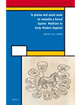 'A Plaine and Easie Waie to Remedie a Horse': Equine Medicine in Early Modern England (History of Science and Medicine Library)