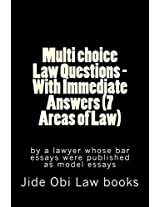 Multi Choice Law Questions: With Immediate Answers 7 Areas of Law; by a Lawyer Whose Bar Essays Were Published As Model Essays
