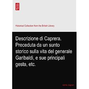 【クリックでお店のこの商品のページへ】Descrizione di Caprera. Preceduta da un sunto storico sulla vita del generale Garibaldi, e sue principali gesta, etc. [ペーパーバック]