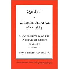 Quest for a Christian America, 1800-1865: A Sicual History of the Disciples of Christ (Religion and American Culture)