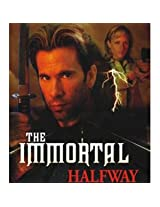 THE IMMORTAL HALFWAYS