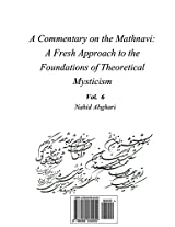 Commentary on Mathnavi 6: A Fresh Approach to the Foundation of Theoretical Mysticism: Volume 6 (Sharhe Masnavi Ma'navi)