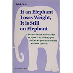 【クリックで詳細表示】If an Elephant Loses Weight, It is Still an Elephant―A Former Indian Ambassador to Japan talks about Japan and his 43‐year‐relationship with the country | アフターブ セット, Aftab Seth | 本 | Amazon.co.jp