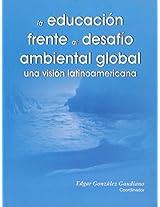 La educacion frente al desafio ambiental global/ Education in front of global environmental challenges: Una Vision Latina/ a Latin Vision
