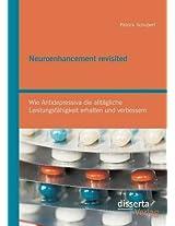 Neuroenhancement Revisited: Wie Antidepressiva Die Alltagliche Leistungsfahigkeit Erhalten Und Verbessern