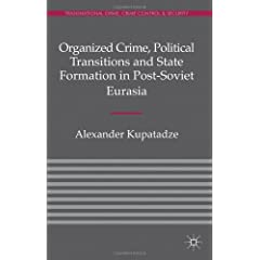 Organized Crime, Political Transitions and State Formation in Post-Soviet Eurasia (Transnational Crime, Crime Control and Security)
