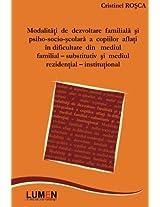 Modalitati de dezvoltare familiala si psiho-socio-scolara: a copiilor aflati in dificultate din mediul familial-substitutiv si mediul rezidential-institutional