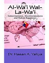 Al-wa'i Wal-la-wa'i: Consciousness, Unconsciousness and Human Happiness