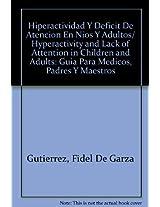 Hiperactividad Y Deficit De Atencion En Nios Y Adultos/ Hyperactivity and Lack of Attention in Children and Adults: Guia Para Medicos, Padres Y Maestros