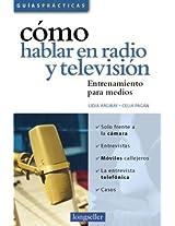 Como hablar en radio y television/ How to speak on radio and television: Entrenamiento para medios/ Media entertainment