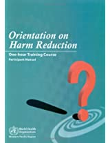 Orientation on Harm Reduction. Three-Hour Training Course: Participant Manual (Wpro Publication)