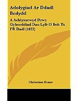 Adolygiad Ar Ddadl Bedydd: A Achlysurwyd Drwy Gyhoeddiad Dau Lyfr O Bob Tu I'R Dadl (1822) (Welsh Edition)
