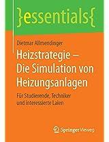 Heizstrategie - Die Simulation von Heizungsanlagen: Für Studierende, Techniker und interessierte Laien (essentials)