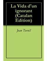 La Vida d'un ignorant (Catalan Edition)