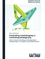 Controlling marketingowy a controlling strategiczny: Istota i funkcje controllingu marketingowego i strategicznego w zarzadzaniu przedsiebiorstwem