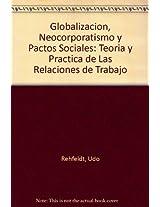 Globalizacion, Neocorporatismo y Pactos Sociales: Teoria y Practica de Las Relaciones de Trabajo