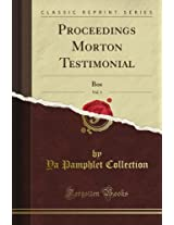 Proceedings Morton Testimonial: Bos, Vol. 1 (Classic Reprint)