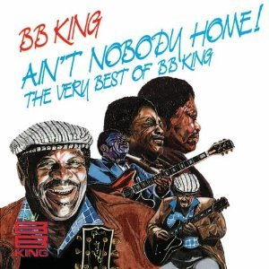 Ain't Nobody Home - The Very Best Of B.B. King