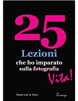 25 Lezioni che ho imparato sulla fotografia...Vita! (in Italian with Photos, con le foto) (25 Lessons I've Learned About Photography...Life) (Italian Edition)