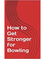 How to Get Stronger for Bowling