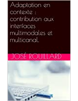 Adaptation en contexte : contribution aux interfaces multimodales et multicanal.