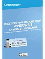 Créez des applications pour Windows 8 en HTML et JavaScript (Livre du Zéro) (French Edition)