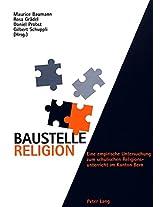 Baustelle Religion: Eine Empirische Untersuchung Zum Schulischen Religionsunterricht Im Kanton Bern