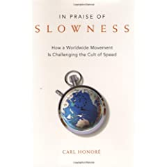 In Praise of Slowness: How A Worldwide Movement Is Challenging the Cult of Speed