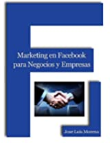 Marketing en Facebook para Negocios y Empresas (Spanish Edition)