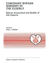 Coronary Bypass Surgery in the Elderly: Ethical, Economical and Quality of Life Aspects (Developments in Cardiovascular Medicine)