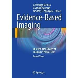 【クリックで詳細表示】Evidence-Based Imaging: Improving the Quality of Imaging in Patient Care: L Santiago Medina, Craig C. Blackmore, Kimberly Applegate: 洋書