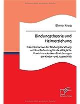 Bindungstheorie Und Heimerziehung: Erkenntnisse Aus Der Bindungsforschung Und Ihre Bedeutung Fur Die Alltagliche Praxis in Stationaren Einrichtungen Der Kinder- Und Jugendhilfe