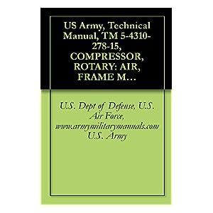 【クリックで詳細表示】US Army, Technical Manual, TM 5-4310-278-15, COMPRESSOR, ROTARY: AIR, FRAME MOUNTED; 2-W PNEUMATIC TIRED, GASOLINE ENGINE, 60 CFM, 6.5 PSI, (HARRIS MODEL, ... manauals, special forces (English Edition) 電子書籍: U.S. Dept of Defense U.S. Air Force www.ar