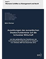 Auswirkungen der europaeischen Staatsschuldenkrise auf die Schweizer Wirtschaft: und die geldpolitischen Reaktionen der Schweizerischen Nationalbank im Zeitraum von Oktober 2009 bis Dezember 2012