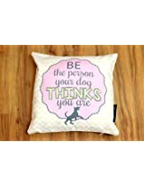 HUFT Cushion Cover- Be the Person Your Dog thinks you are